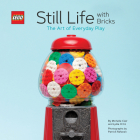 LEGO Still Life with Bricks: The Art of Everyday Play Cover Image