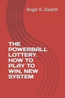 The Powerball Lottery. How to Play to Win, New System Cover Image