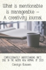 What is mentionable is manageable-a creativity journal: Compassionately understanding one's soul in the weird new normal of 2020 Cover Image
