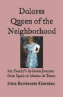 Dolores Queen of the Neighborhood: My Family's Arduous Journey from Spain to Mexico & Texas Cover Image