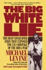 The Big White Lie: The Deep Cover Operation That Exposed the CIA Sabotage of the Drug War Cover Image