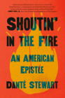 Shoutin' in the Fire: An American Epistle Cover Image