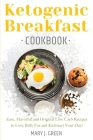 Keto Breakfast Cookbook: Easy, Flavorful and Original Low Carb Recipes to Lose Belly Fat and Kickstart Your Day! Cover Image
