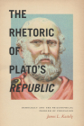 The Rhetoric of Plato's Republic: Democracy and the Philosophical Problem of Persuasion Cover Image