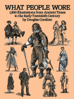 What People Wore: 1,800 Illustrations from Ancient Times to the Early Twentieth Century (Dover Fashion and Costumes) Cover Image