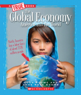 The Global Economy: America and the World (True Book: Great American Business) (A True Book: Great American Business) Cover Image