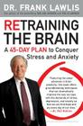 Retraining the Brain: A 45-Day Plan to Conquer Stress and Anxiety Cover Image