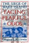 Facing Fearful Odds: The Siege of Wake Island Cover Image