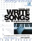 How to Write Songs on Keyboards: A Complete Course to Help You Write Better Songs [With CD] Cover Image