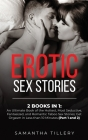 Erotic Sex Stories: 2 Books in 1: An Ultimate Book of the Hottest, Most Seductive, Fantasized, and Romantic Taboo Sex Stories; Get Orgasm Cover Image
