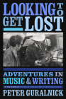 Looking to Get Lost: Adventures in Music and Writing Cover Image