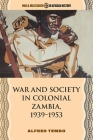 War and Society in Colonial Zambia, 1939–1953 Cover Image