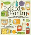 The Pickled Pantry: From Apples to Zucchini, 150 Recipes for Pickles, Relishes, Chutneys & More Cover Image