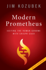 Modern Prometheus: Editing the Human Genome with Crispr-Cas9 Cover Image