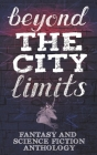 Beyond the City Limits: Fantasy and Science fiction Anthology Cover Image