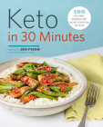 Keto in 30 Minutes: 100 No-Stress Ketogenic Diet Recipes to Keep You on Track Cover Image
