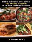 [ 4 Books in 1 ] - Libro Di Cucina Con Oltre 500 Pagine a Colori Di Ricette Internazionali - Ricettario Scritto in Italiano: A Complete Cookbook With Cover Image