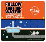 Follow That Tap Water!: A Journey Down the Drain (Keeping Cities Clean) Cover Image