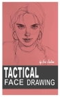 Tactical Face Drawing: Everything You Need To Know About Face Drawing Cover Image