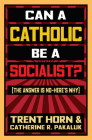 Can a Catholic Be a Socialist?: The Answer Is No - Here's Why Cover Image