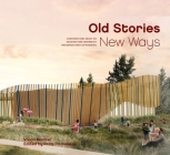 Old Stories, New Ways: Conversations about an Architecture Inspired by Indigenous Ways of Knowing Cover Image