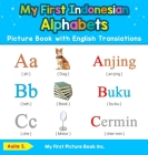 My First Indonesian Alphabets Picture Book with English Translations: Bilingual Early Learning & Easy Teaching Indonesian Books for Kids Cover Image