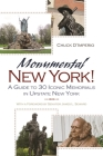 Monumental New York!: A Guide to 30 Iconic Memorials in Upstate New York Cover Image