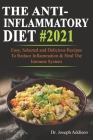 The Anti-Inflammatory Diet #2021: Easy, Selected and Delicious Recipes To Reduce Inflammation & Heal The Immune System Cover Image