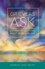 Grievers Ask: Answers to Questions about Death and Loss Cover Image