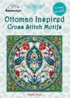 Ottoman Inspired Cross Stitch Motifs: 75 New Models (Cross Stitch Motif Series) Cover Image
