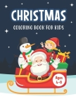 Christmas Coloring Book for Kids Ages 4-8: A Magical Christmas Coloring Book with Fun Easy and Relaxing Pages - Perfect Children's Christmas Gift or P Cover Image