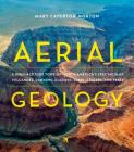 Aerial Geology: A High-Altitude Tour of North America's Spectacular Volcanoes, Canyons, Glaciers, Lakes, Craters, and Peaks Cover Image