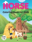 Horse Coloring Book for Girls Ages 4-8: Cute Horse Coloring Book For Kids Ages 4 - 8 (Horses Coloring Book ) Cover Image