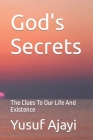 God's Secrets: The Clues To Our Life And Existence Cover Image