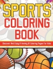Sports Coloring Book! Discover And Enjoy A Variety Of Coloring Pages For Kids! Cover Image