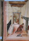 Artisans, Objects and Everyday Life in Renaissance Italy: The Material Culture of the Middling Class Cover Image