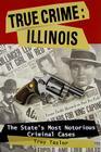 True Crime: Illinois: The Statpb (True Crime (Stackpole)) Cover Image