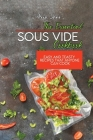 The Essential Sous Vide Cookbook: Easy And Teasty Recipes That Anyone Can Cook Cover Image