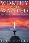 Worthy and Wanted: Know God. Find Yourself. Fulfill Your Purpose Cover Image