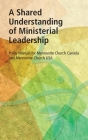 A Shared Understanding of Ministerial Leadership: Polity Manual for Mennonite Church Canada and Mennonite Church USA Cover Image