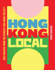 Hong Kong Local: Cult Recipes From the Streets that Make the City Cover Image