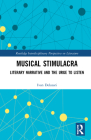 Musical Stimulacra: Literary Narrative and the Urge to Listen (Routledge Interdisciplinary Perspectives on Literature) Cover Image
