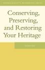 Conserving, Preserving, and Restoring Your Heritage (Genealogist's Reference Shelf #1) Cover Image