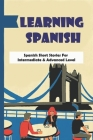 Learning Spanish: Spanish Short Stories For Intermediate & Advanced Level: How To Learn Spanish Cover Image