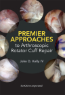 Premier Approaches to Arthroscopic Rotator Cuff Repair Cover Image