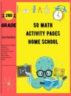 50 Math Activity Pages Home School 2nd Grade: Builds and Boosts Key Skills Including Math Drills and Vertical Multiplication Problems Worksheets. Cover Image