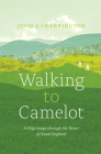 Walking to Camelot: A Pilgrimage Along the MacMillan Way Through the Heart of Rural England Cover Image
