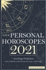 Your Personal Horoscopes 2021: Astrology Prediction - Love, Health & Work forecast for every zodiac sign Cover Image