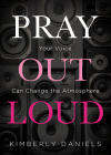 Pray Out Loud: Your Voice Can Change the Atmosphere Cover Image