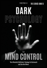 Dark Psychology to Mind Control: The Influential Politicians' Strategy for Brainwash and Use the Others Cover Image